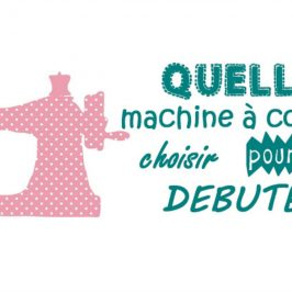 Comment choisir sa machine à coudre quand on débute?