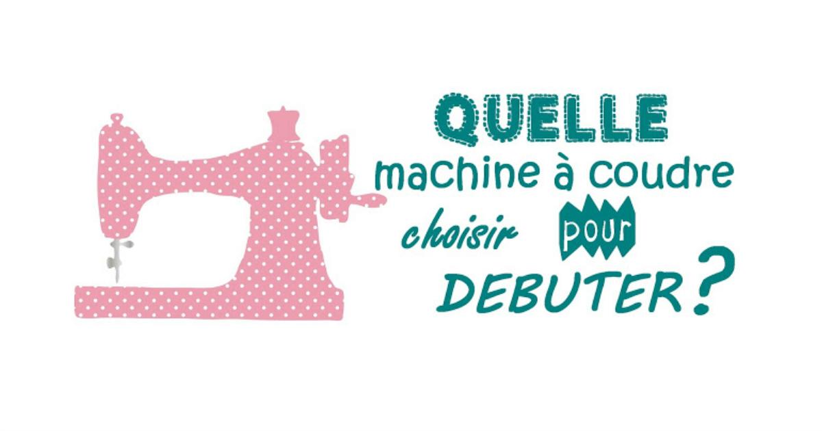 Comment choisir sa machine coudre quand on d bute pop couture - Choisir machine a coudre ...